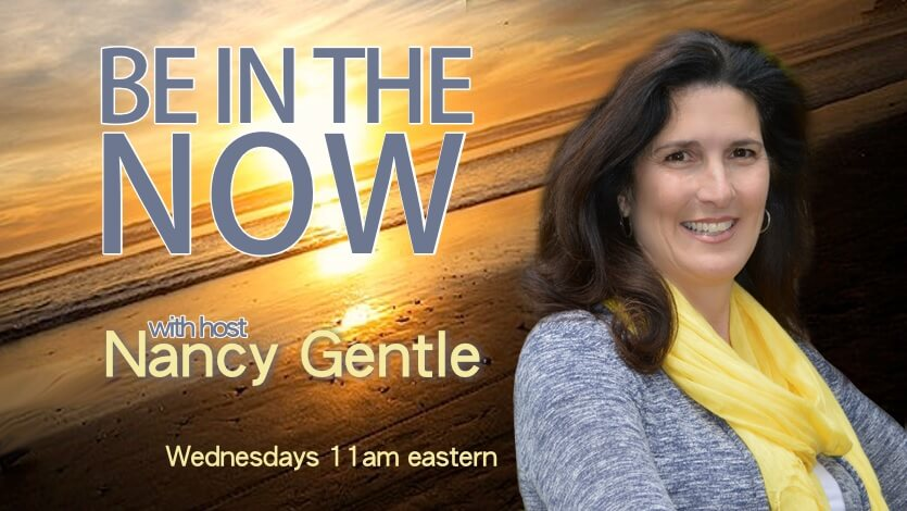 Be in the Now with Nancy Gentle